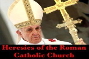 Heresies of the Roman Catholic Church